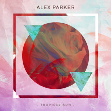 "Alex Parker släpper sommarens fräschaste låt ""Tropical Sun"""