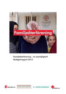 Rapport 2013 - Familjeåterförening -en (o)möjlighet?
