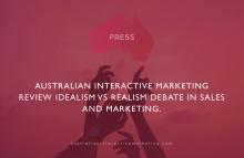 Australian Interactive Marketing review idealism vs realism debate in sales and marketing.