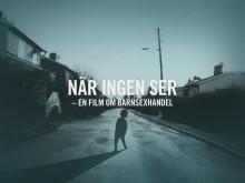 """""""När ingen ser"""" - ECPAT premiärvisar dokumentärfilm om barnsexhandel"""