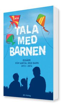 Ny bok från BTJ Förlag: Nya Tala med barnen. Essäer för samtal med barn 2013–2016