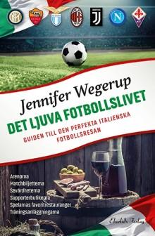Ny bok: Det ljuva fotbollslivet - guiden till den perfekta italienska fotbollsresan