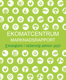 Ekomatcentrums marknadsrapport - Ekologiskt i offentlig sektor 2017
