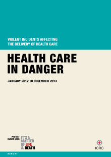 Rapport: Violent incidents affecting the delivery of health care - health care in danger January 2012 to December 2013