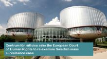 Centrum för rättvisa asks the European Court of Human Rights to re-examine Swedish mass surveillance case