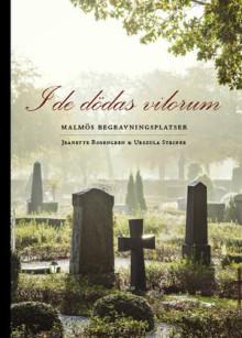 """Välkommen till pressvisning för boken """"I de dödas vilorum - Malmös begravningsplatser""""."""