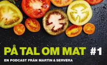 Branschprofiler diskuterar mat i Martin & Serveras nya podcast