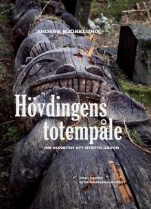 Ny bok: Hövdingens totempåle. Om konsten att utbyta gåvor
