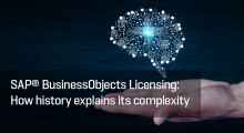 SAP® BusinessObjects licensing: How history explains its complexity