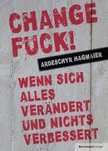 Change Fuck! Wenn sich alles verändert und nichts verbessert