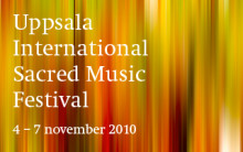 Uppsala International Sacred Music Festival 4-7 november 2010