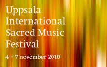 Uppsala International Sacred Music Festival 4-7 november 2010