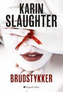 Udkommer i dag: Karin Slaughter BRUDSTYKKER