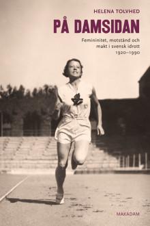 """Bokrelease """"På damsidan. Femininitet, motstånd och makt i svensk idrott 1920-1990"""" av Helena Tolvhed"""
