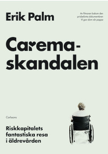 Caremaskandalen – Riskkapitalets fantastiska resa i äldrevården