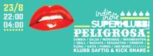 PELIGROSA [US] | indie indie SUPERKLUBB | SAFTIG | Kick Snare | 23/8 | 22-04 |