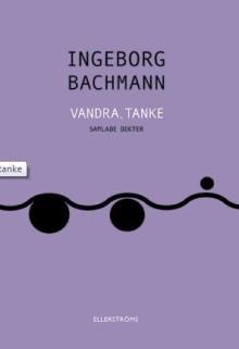 """Vandra, tanke"" - Ingeborg Bachmanns dikter"