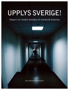 UPPLYS SVERIGE! Rapport om landets övergång till energisnål belysning