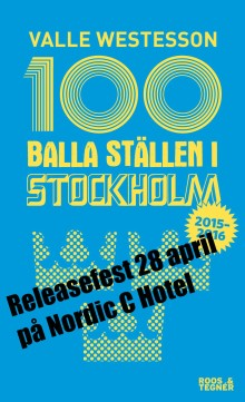 Inbjudan till releasefest för boken 100 Balla Ställen Stockholm i närvaro av författaren Valle Westesson