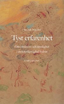 Tyst erfarenhet. Om intuition och sinnlighet i en teknikpräglad kultur. Ny bok!