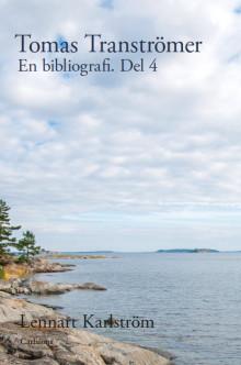 Tomas Tranströmer. En bibliografi. Del 4. Ny bok!