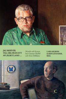 Jag skriver till dig från ett avlägset land... Mystik och livssyn hos Gunnar Ekelöf och Sven Delblanc. Ny bok!