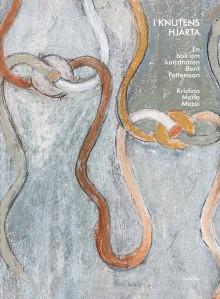 I knutens hjärta. En bok om konstnären Berit Pettersson. Ny bok!
