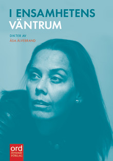 """Snart kommer """"I ensamhetens väntrum"""" av poeten Åsa Älvebrand"""