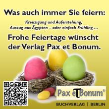 Was auch immer Sie feiern: Kreuzigung und Auferstehung, Auszug aus Ägypten – oder einfach Frühling …Frohe Feiertage wünschtder Verlag Pax et Bonum.