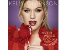 """Singelkonvolut """"My Life Would Suck Without You"""" - Kelly Clarkson"""