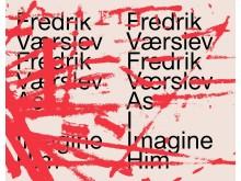 Fredrik Værslev - Fredrik Værslev as I Imagine Him