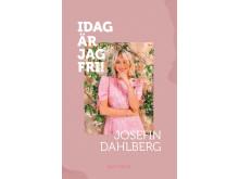 Framsidesbild Idag är jag fri av Josefin Dahlberg