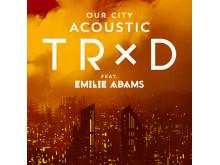 TRXD Our City acoustic