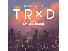TRXD Our City feat Emilie Adams - cover