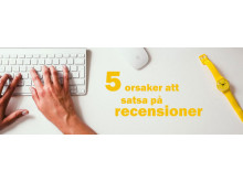 Fem orsaker att satsa på recensioner