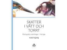 Skatter i vått och torrt. Biologiska samlingar i Sverige.