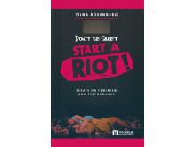 Don't be Quiet, Start a Riot! - ny bok av Tiina Rosenberg