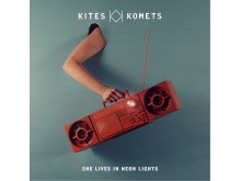Kites & Komets - She Lives In Neon Lights