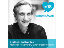I Vårdfrågan #18 intervjuas tandläkare Ivan Rosengren.