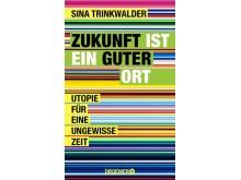 """Cover """"Zukunft ist ein guter Ort"""" von Sina Trinkwalder"""