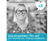 Vårdfrågan #3 med Anna Wraxe, tandläkare på Hötorgstandläkarna i Stockholm.