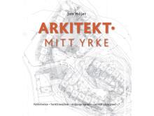 Arkitekt - mitt yrke av Jon Höjer