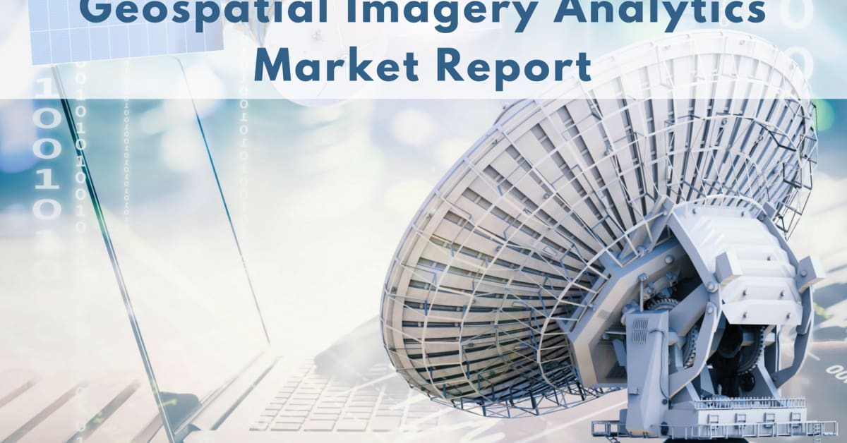 new report focusing on geospatial imagery analytics market to grow