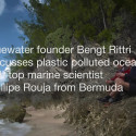 Bluewater's founder Bengt Rittri discusses polluted oceans with top marine scientist Phillipe Rouja