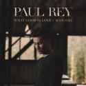 """Paul Rey släpper """"What Good Is Love"""" (acoustic) & nya låten """"Tear Me Down"""""""