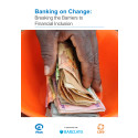 "Rapport: ""Banking on Change: Breaking the Barriers to Financial Inclusion"""