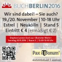Pax et Bonum - Es muss nicht immer Frankfurt oder Leipzig sein. Am 19. und 20. November 2016 öffnet die 3. Buch Berlin – die etwas andere Buchmesse – im Neuköllner Hotel Estrel ihre Pforten.