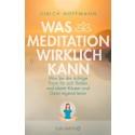 Wie Meditation was bewirkt  - und man sich diese Erkenntnisse zunutze macht