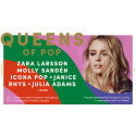 JANICE  + RHYS + JULIA ADAMS KLARA FÖR QUEENS OF POP