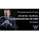 Frukostseminarium: Då var då - nu är nu. CloudSourcing är här!